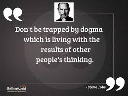 Dont be trapped by dogma... | Inspirational Quote by Steve Jobs